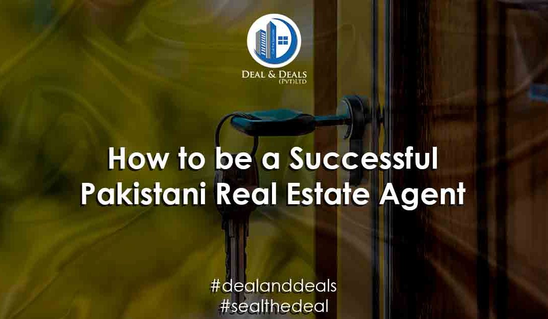 How to Be a Successful Pakistani Real Estate Agent?