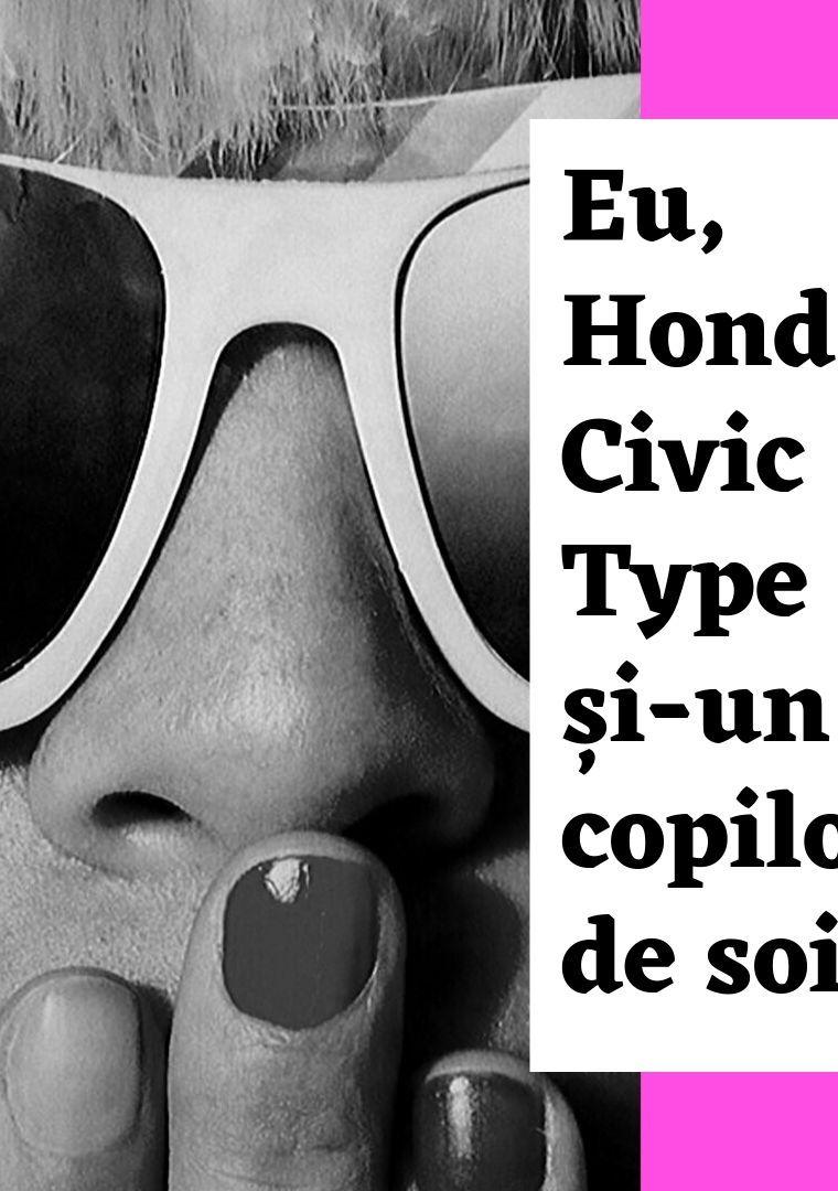 Eu, Honda Civic Type R și-un copilot de soi