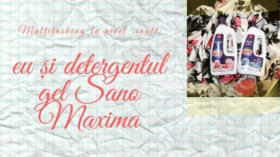 Multitasking la nivel înalt: eu și detergentul gel Sano Maxima