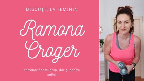 Discuții la feminin: Ramona Croger. Antrenor pentru trup, dar și pentru suflet