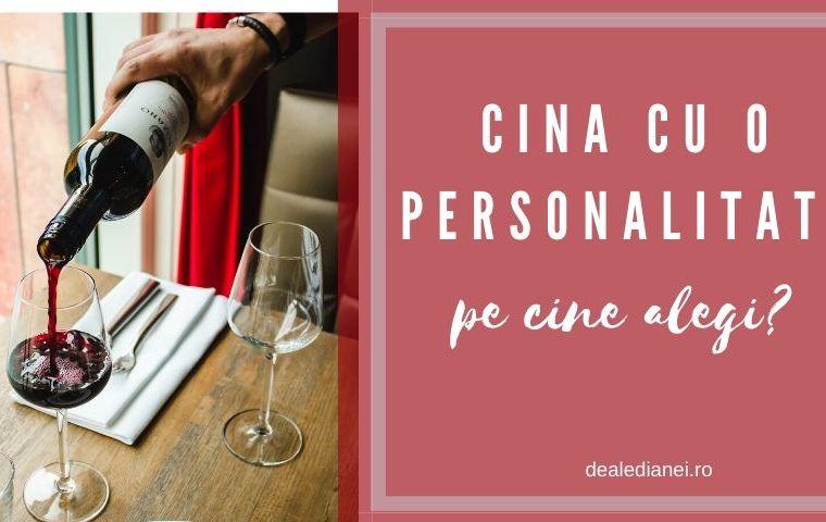 Cina cu o personalitate – pe cine alegi?