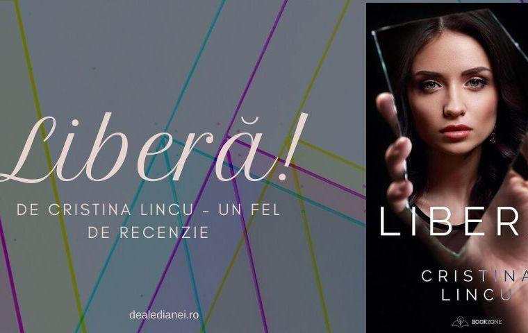 Liberă! de Cristina Lincu – un fel de recenzie
