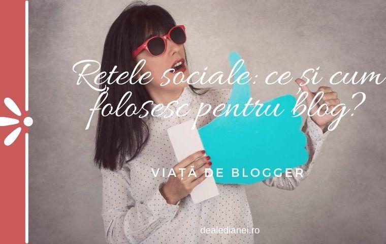 Rețele sociale: ce și cum folosesc pentru blog?