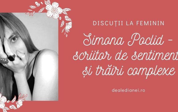 Discuții la feminin: Simona Poclid – scriitor de sentimente și trăiri complexe