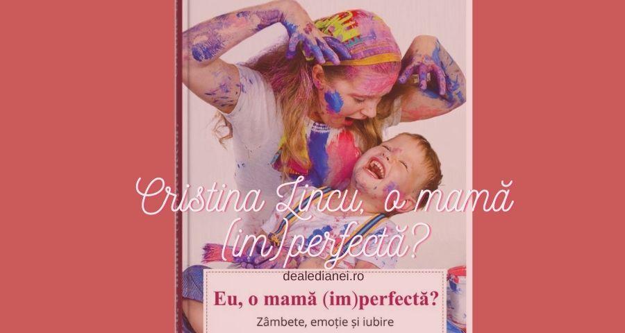 Cristina Lincu, o mamă (im)perfectă