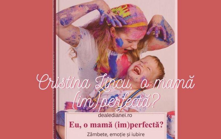 Cristina Lincu, o mamă (im)perfectă?