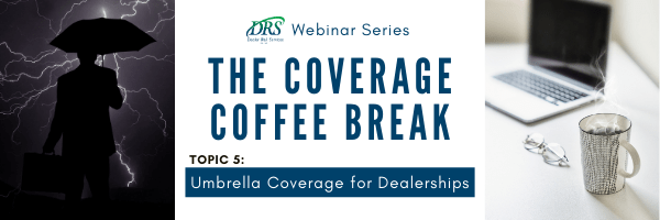 Coverage Coffee Break Webinars - Umbrella Coverage for Dealerships