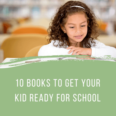 10 Books to Get your Kid Ready for School