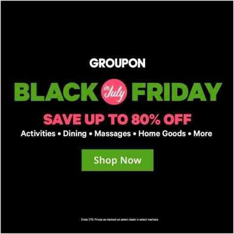 Groupon Black Friday In July Sale Live Now!