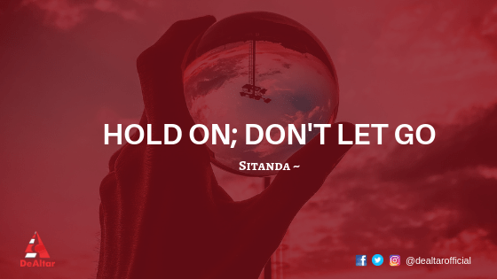 Hold on; Don't let go