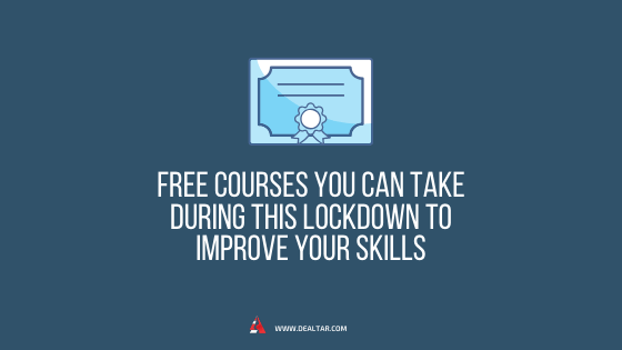 Free Courses You Can Take During The COVID-19 Lockdown To Improve Your Skills