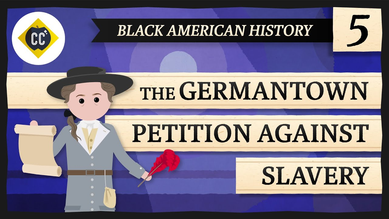 The Germantown Petition Against Slavery: Crash Course Black American History #5