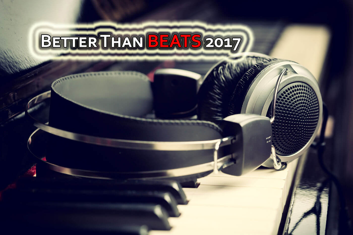 5 Headphones Better Than Beats By Dre For 2017