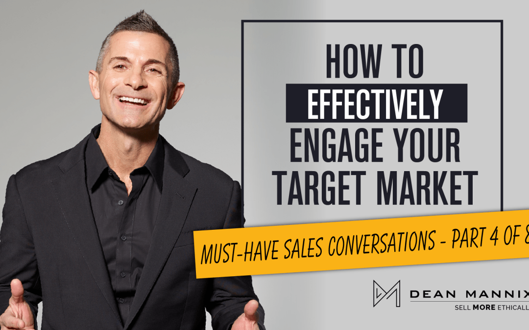 How to Effectively Engage Your Target Market (Must-Have Sales Conversations – Part 4 of 8)