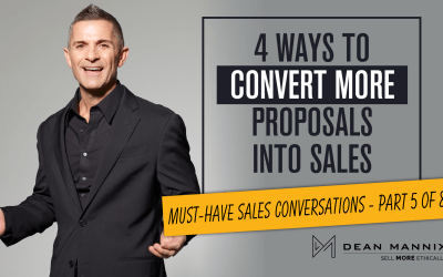 4 Ways to Convert More Proposals into Sales (Must-Have Sales Conversations – Part 5 of 8)