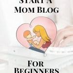 Start A Mom Blog For Beginners