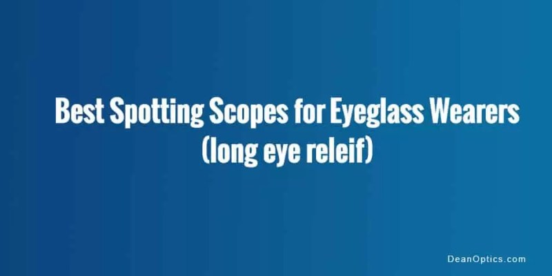 best spotting scopes for long eye relief distance
