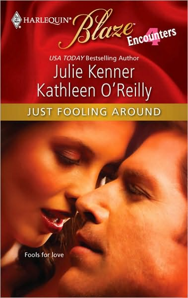 Just Fooling Around by Kathleen O'Reilly and Julie Kenner