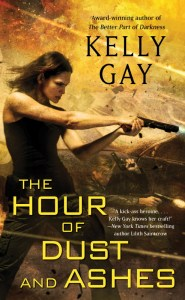 The Hour of Dust and Ashes by Kelly Gay