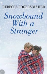 Snowbound with a Stranger Rebecca Rogers Maher