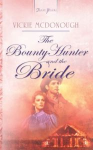 The Bounty Hunter And The Bride: Truly Yours by Vickie McDonough