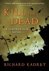 Kill the Dead: A Sandman Slim Novel Richard Kadrey