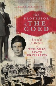 The Professor and the Coed: Scandal and Murder at the Ohio State University Mark Gribben