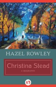 Christina Stead: A Biography      by     Hazel Rowley