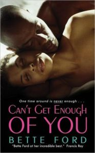 Can't Get Enough of You by Bette Ford
