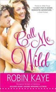 Call Me Wild (Wild Thing #2) by Robin Kaye