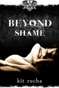 Beyond Shame (Beyond, Book One) By: Kit Rocha