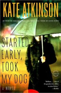 Started Early, Took My Dog (Jackson Brodie Series #4)      by     Kate Atkinson