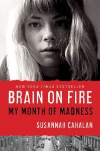 Brain on Fire: My Month of Madness By: Susannah Cahalan