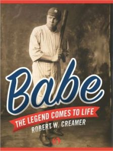 Babe: The Legend Comes to Life      By: Robert W. Creamer
