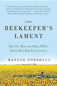 The Beekeeper's Lament: How One Man and Half a Billion Honey Bees Help Feed America Hannah Nordhaus
