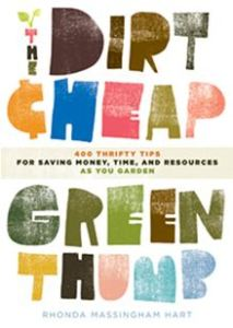 The Dirt-Cheap Green Thumb - 400 Thrifty Tips for Saving Money, Time, and Resources as You Garden      By: Rhonda Massingham Hart