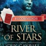 River of Stars by Guy Gavriel Kay