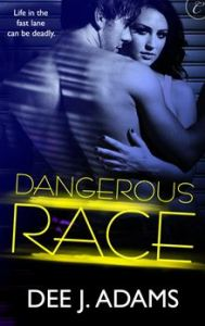 Dangerous Race  Adrenaline Highs      By: Dee J. Adams