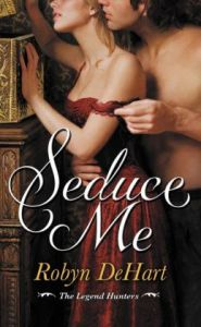 Seduce Me (Legend Hunters Series #1) Robyn DeHart