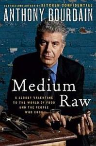 Medium Raw: A Bloody Valentine to the World of Food and the People Who Cook Anthony Bourdain