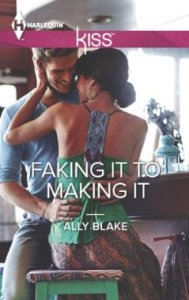 Faking It to Making It (Harlequin Kiss)  by Ally Blake