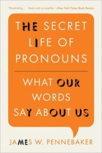 The Secret Life of Pronouns: What Our Words Say About Us by James W. Pennebaker