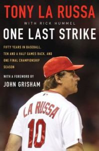 One Last Strike: Fifty Years in Baseball, Ten and a Half Games Back, and One Final Championship Season by Tony La Russa