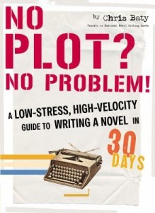 No Plot? No Problem!: A Low-Stress, High-Velocity Guide to Writing a Novel in 30 Days Chris Baty