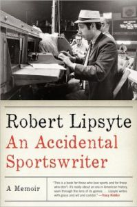 An Accidental Sportswriter by Robert Lipsyte