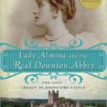 Lady Almina and the Real Downton Abbey by Fiona Carnarvon