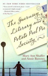 The Guernsey Literary and Potato Peel Pie Society: A Novel Mary Ann Shaffer, Annie Barrows