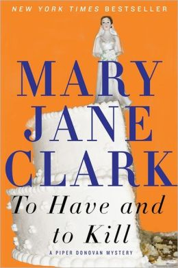 To Have and to Kill (Piper Donovan/Wedding Cake Mysteries)  by Mary Jane Clark
