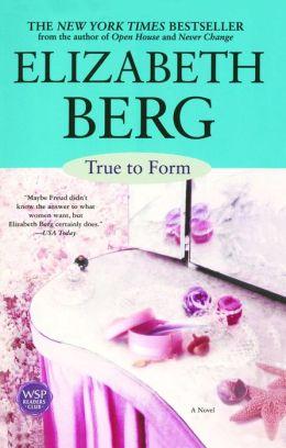 True To Form by Elizabeth Berg