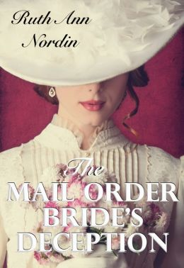 The Mail Order Bride's Deception  by Ruth Ann Nordin